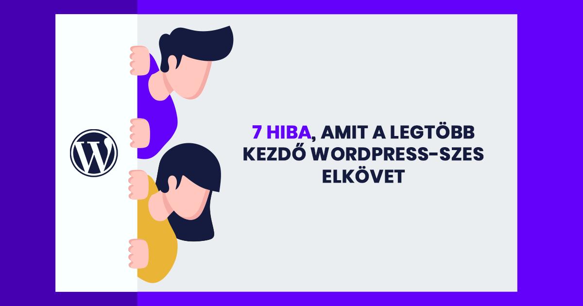 7 hiba, amit a legtöbb kezdő WordPress-szes elkövet