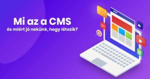 Mi az a CMS és miért jó nekünk, hogy létezik?