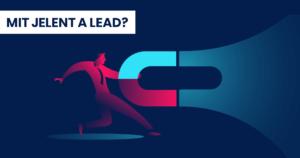 Mit jelent a lead és hogyan lesz belőle vásárló?